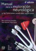 MANUAL PARA LA EXPLORACION NEUROLOGICA Y LAS FUNCIONES CEREBRALES SUPERIORES di CONTRERAS GONZALEZ, NOE