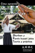 COMO APRENDER MEIFU SHINKAGE RYU SHURIKEN Y FUNDO KUSARI JUTSU: TEORIA Y PRACTICA di YASUYUKI, OTSUKA