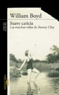 SUAVE CARICIA: LAS MUCHAS VIDAS DE AMORY CLAY di BOYD, WILLIAM