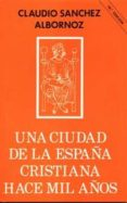 UNA CIUDAD DE LA ESPAÑA CRISTIANA HACE MIL AÑOS di SANCHEZ-ALBORNOZ, CLAUDIO