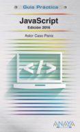 JAVASCRIPT (EDICION 2016) de CASO PARRA, ASTOR DE