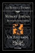 UN RECUERDO DE LUZ (LA RUEDA DEL TIEMPO Nº 20) de JORDAN, ROBERT SANDERSON, BRANDON