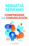 9788449307560 - Serrano I Farrera Sebastia: (pe) Comprender La Comunicacion - Libro