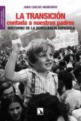 LA TRANSICION CONTADA A NUESTROS PADRES: NOCTURNO DE LA DEMOCRACI A ESPAÑOLA (2ª ED REVISADA Y AUMENTADA) di MONEDERO, JUAN CARLOS