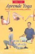 APRENDE YOGA: CURSO COMPLETO EN TEORIA Y PRACTICA (LIBRO + DVD) di CALLE, RAMIRO  MORILLO, ISABEL
