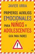 PRIMEROS AUXILIOS EMOCIONALES PARA NIÑOS Y ADOLESCENTES: GUIA PARA PADRES di URRA, JAVIER