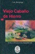 VIEJO CABALLO DE HIERRO: UN VIAJE EN EL FERROCARRIL DE LA ROBLA di BACIGALUPE, CARLOS