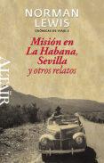 MISION EN LA HABANA, SEVILLA Y OTROS RELATOS di LEWIS, NORMAN