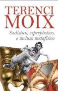 SADISTICO, ESPERPENTICO E INCLUSO METAFISICO di MOIX, TERENCI