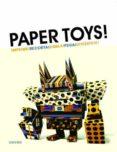 PAPER TOYS!: IMPRIME! RECORTA! DOBLA! PEGA! DIVIERTETE! di VV.AA