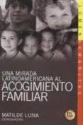 UNA MIRADA LATINOAMERICANA AL ACOGIMIENTO FAMILIAR (CONTIENE CD) di LUNA, MATILDE