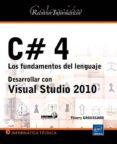 C#4 LOS FUNDAMENTOS DEL LENGUAJE: DESARROLLAR CON VISUAL ESTUDIO 2010 di GROUSSARD, THIERRY