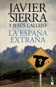 LA ESPAÑA EXTRAÑA de SIERRA, JAVIER  CALLEJO, JESUS