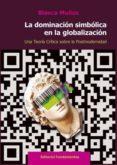 LA DOMINACION SIMBOLICA EN LA GLOBALIZACION: UNA TEORIA CRITICA SOBRE LA POSTMODERNIDAD di MUÑOZ, BLANCA