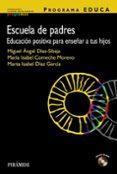 ESCUELA DE PADRES: EDUCACION POSITIVA PARA EDUCAR A TUS HIJO de DIAZ-SIBAJA, MIGUEL ANGEL  COMECHE MORENO, M ISABEL