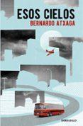 ESOS CIELOS de ATXAGA, BERNARDO