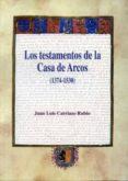 LOS TESTAMENTOS DE LA CASA DE ARCOS (1374-1530) de CARRIAZO RUBIO, JUAN LUIS