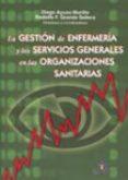 LA GESTION DE ENFERMERIA Y LOS SERVICIOS GENERALES EN LAS ORGANIZ ACIONES SANITARIAS di AYUSO MURILLO, DIEGO  GRANDE SELLERA, RODOLFO