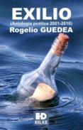 EXILIO: ANTOLOGIA POETICA 2001-2010 de GUEDEA, ROGELIO