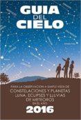 GUIA DEL CIELO 2016. PARA LA OBSERVACIÓN A SIMPLE VISTA DE CONSTE LACIONES Y PLANETAS, LUNA, ECLIPSES Y LLUVIAS DE METEOROS di VELASCO, ENRIQUE