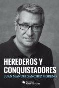 9788494746161 - Sanchez Moreno Juan Manuel: Herederos Y Conquistadores - Libro