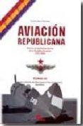 AVIACION REPUBLICANA: HISTORIA DE LAS FUERZAS AEREAS DE LA REPUBL ICA ESPAÑOLA (1931-1939) (T. III):DESDE LA BATALLA DEL EBRO HASTA EL FINAL DE LA GUERRA. APENDICES di SAIZ CIDONCHA, CARLOS