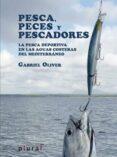 PESCA, PECES Y PESCADORES: LA PESCA DEPORTIVA EN LAS AGUAS COSTER AS DEL MEDITERRANEO di OLIVER SEGURA, GABRIEL