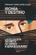 IRONIA Y DESTINO. LA FILOSOFIA SECRETA DE SOREN KIERKEGAARD di PEREZ-BORBUJO, FERNANDO
