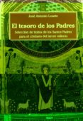 EL TESORO DE LOS PADRES: SELECCION DE TEXTOS DE LOS SANTOS PADRES PARA EL CRISTIANO DEL TERCER MILENIO di LOARTE, JOSE ANTONIO