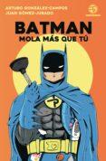 BATMAN MOLA MÁS QUE TÚ di GOMEZ-JURADO, JUAN  GONZALEZ-CAMPOS, ARTURO