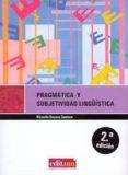 PRAGMATICA Y SUBJETIVIDAD LINGUISTICA 2ª EDICION di ESCAVY ZAMORA, RICARDO