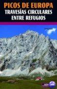 PICOS DE EUROPA TRAVESIAS CIRCULARES ENTRE REFUGIOS di LOPEZ, GORKA