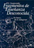 FRAGMENTOS DE UNA ENSEÑANZA DESCONOCIDA: EN BUSCA DE LO MILAGROSO di OUSPENSKY, P.D.