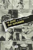YO QUISE SER SUPERMAN di REBELLON, JORDI