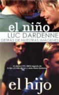 DETRAS DE NUESTRAS IMAGENES; EL HIJO; EL NIÑO (1991-2005) di DARDENNE, LUC