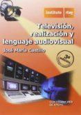 TELEVISION, REALIZACION Y LENGUAJE AUDIOVISUAL (3ª ED.) di CASTILLO POMEDA, JOSE MARIA