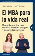 EL MBA PARA LA VIDA REAL di WELCH, SUZY  WELCH, JACK