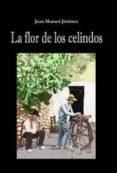 LA FLOR DE LOS CELINDOS di JIMENEZ, JUAN MANUEL