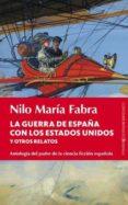 LA GUERRA DE ESPAÑA CON LOS ESTADOS UNIDOS Y OTROS RELATOS: ANTOL OGIA DEL PADRE DE LA CIENCIA FICCION ESPAÑOLA di FABRA, NILO MARIA