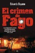 EL CRIMEN DE FAGO: LA INVESTIGACION DEL ASESINATO DEL ALCALDE MIGUEL GRIMA, EL HOMICIDIO QUE CONMOCIONO A TODA ESPAÑA di BAYONA , EDUARDO