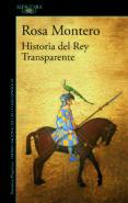 HISTORIA DEL REY TRANSPARENTE di MONTERO, ROSA