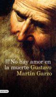 NO HAY AMOR EN LA MUERTE di MARTIN GARZO, GUSTAVO
