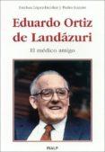 EDUARDO ORTIZ DE LANDAZURI: EL MEDICO AMIGO di LOPEZ-ESCOBAR, ESTEBAN  LOZANO, PEDRO