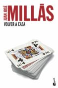 VOLVER A CASA de MILLAS, JUAN JOSE