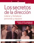 LOS SECRETOS DE LA DIRECCION: LIDERAR Y FORTALECER PERSONAS Y EQU IPOS de COSTA CABANILLAS, MIGUEL  LOPEZ MENDEZ, ERNESTO
