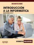 INTRODUCCIÓN A LA INFORMÁTICA. EDICIÓN 2017 (INFORMATICA PARA MAY ORES) de MARTOS RUBIO, ANA