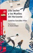LILA SACHER Y LOS MUELLES DEL HORIZONTE di GONZALEZ VILAR, CATALINA