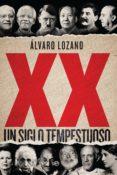 XX: UN SIGLO TEMPESTUOSO de LOZANO, ALVARO