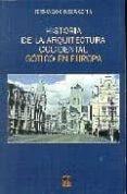 HISTORIA DE LA ARQUITECTURA OCCIDENTAL : GOTICO EN EUROPA di CHUECA GOITIA, FERNANDO