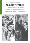 SALAZAR Y FRANCO: LA ALIANZA DEL FASCISMO IBERICO CONTRA LA ESPAÑA REPUBLICANA. DIPLOMACIA, PRENSA Y PROPAGANDA di PENA RODRIGUEZ, ALBERTO